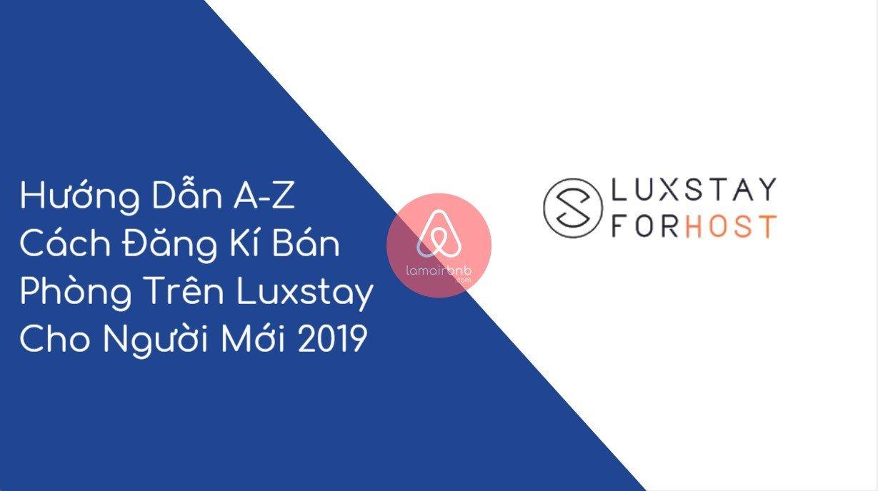 Hướng Dẫn A-Z Cách Đăng Kí Bán Phòng Trên Luxstay Cho Người Mới 2019 4
