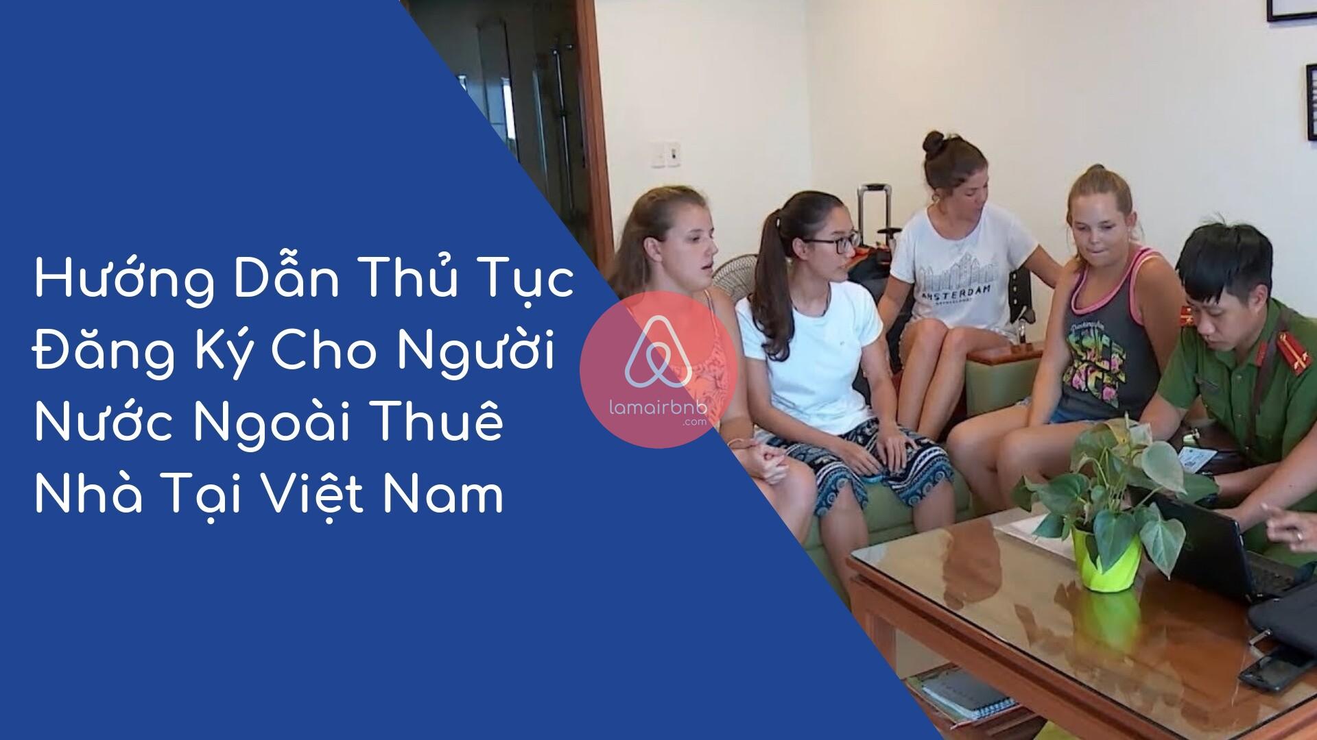 Hướng Dẫn Thủ Tục Đăng Ký Cho Người Nước Ngoài Thuê Nhà Tại Việt Nam 1